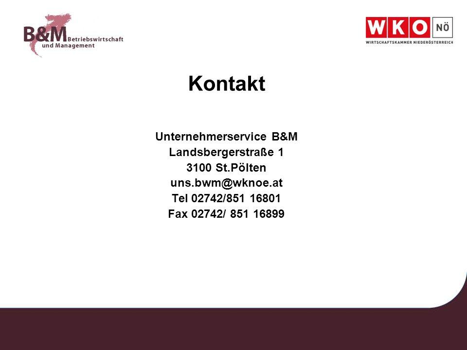 Kontakt Unternehmerservice B&M Landsbergerstraße 1 3100 St.Pölten uns.bwm@wknoe.at Tel 02742/851 16801 Fax 02742/ 851 16899