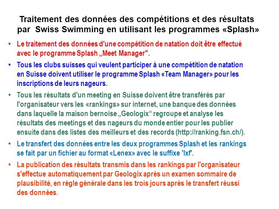 Traitement des données des compétitions et des résultats par Swiss Swimming en utilisant les programmes «Splash» Le traitement des données d une compétition de natation doit être effectué avec le programme Splash Meet Manager .