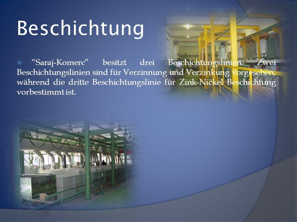Saraj-Komerc besitzt drei Beschichtungslinien. Zwei Beschichtungslinien sind für Verzinnung und Verzinkung vorgesehen, während die dritte Beschichtung