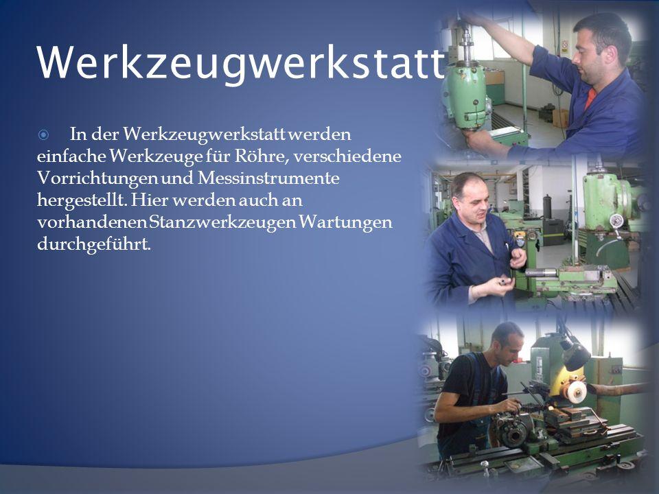 Werkzeugwerkstatt In der Werkzeugwerkstatt werden einfache Werkzeuge für Röhre, verschiedene Vorrichtungen und Messinstrumente hergestellt. Hier werde