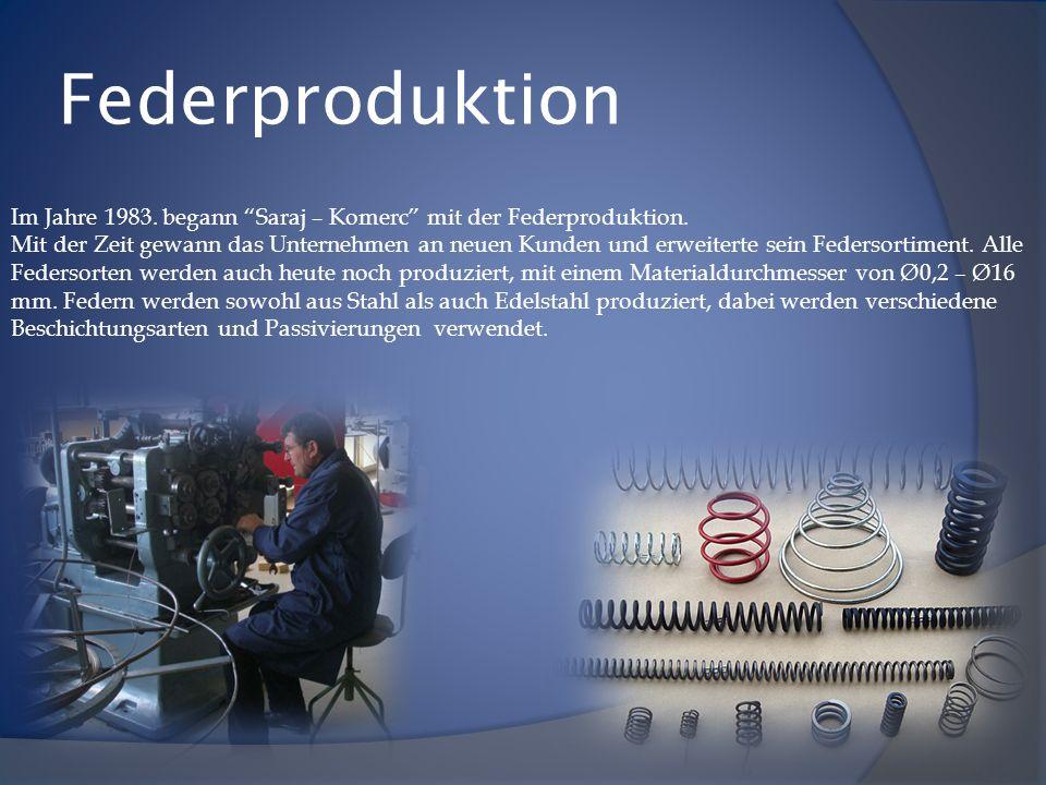 Federproduktion Im Jahre 1983. begann Saraj – Komerc mit der Federproduktion. Mit der Zeit gewann das Unternehmen an neuen Kunden und erweiterte sein