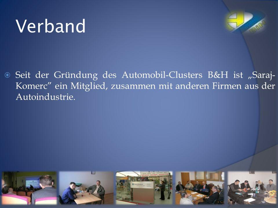 Verband Seit der Gründung des Automobil-Clusters B&H ist Saraj- Komerc ein Mitglied, zusammen mit anderen Firmen aus der Autoindustrie.