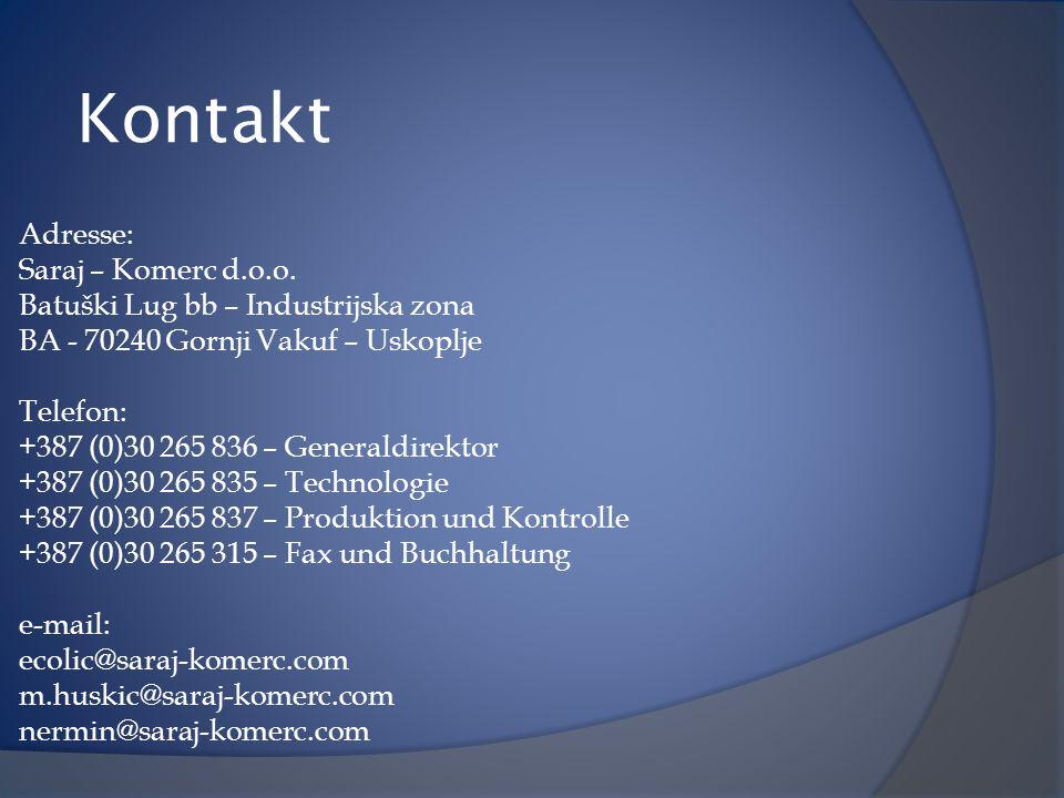 Kontakt Adresse: Saraj – Komerc d.o.o. Batuški Lug bb – Industrijska zona BA - 70240 Gornji Vakuf – Uskoplje Telefon: +387 (0)30 265 836 – Generaldire