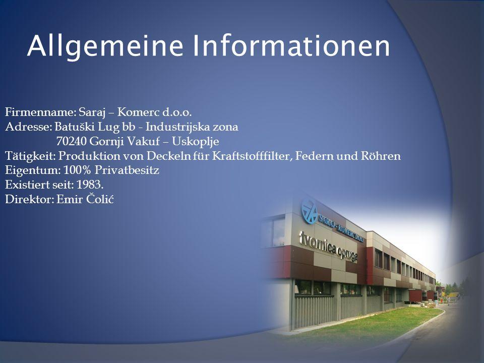 Allgemeine Informationen Firmenname: Saraj – Komerc d.o.o. Adresse: Batuški Lug bb - Industrijska zona 70240 Gornji Vakuf – Uskoplje Tätigkeit: Produk