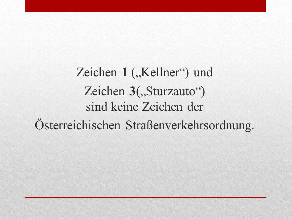 Zeichen 1 (Kellner) und Zeichen 3(Sturzauto) sind keine Zeichen der Österreichischen Straßenverkehrsordnung.