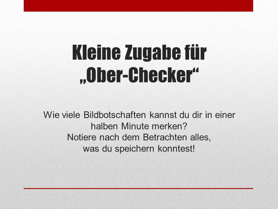 Kleine Zugabe für Ober-Checker Wie viele Bildbotschaften kannst du dir in einer halben Minute merken.