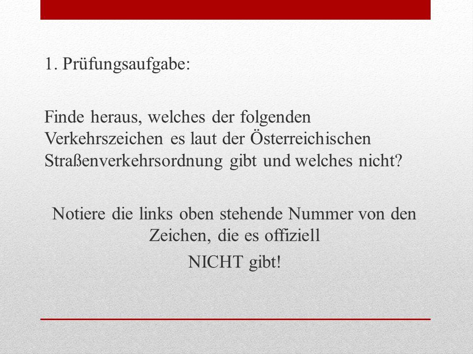 1. Prüfungsaufgabe: Finde heraus, welches der folgenden Verkehrszeichen es laut der Österreichischen Straßenverkehrsordnung gibt und welches nicht? No