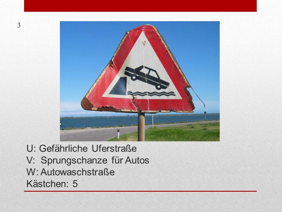 U: Gefährliche Uferstraße V: Sprungschanze für Autos W: Autowaschstraße Kästchen: 5 3
