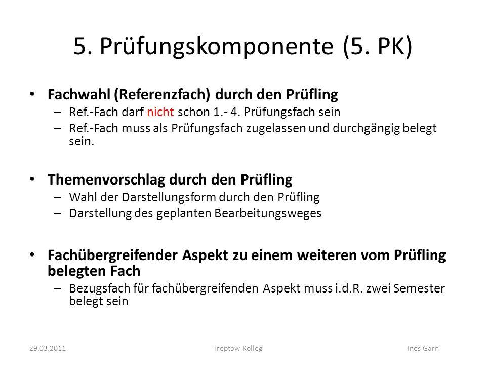 5. Prüfungskomponente (5. PK) Fachwahl (Referenzfach) durch den Prüfling – Ref.-Fach darf nicht schon 1.- 4. Prüfungsfach sein – Ref.-Fach muss als Pr