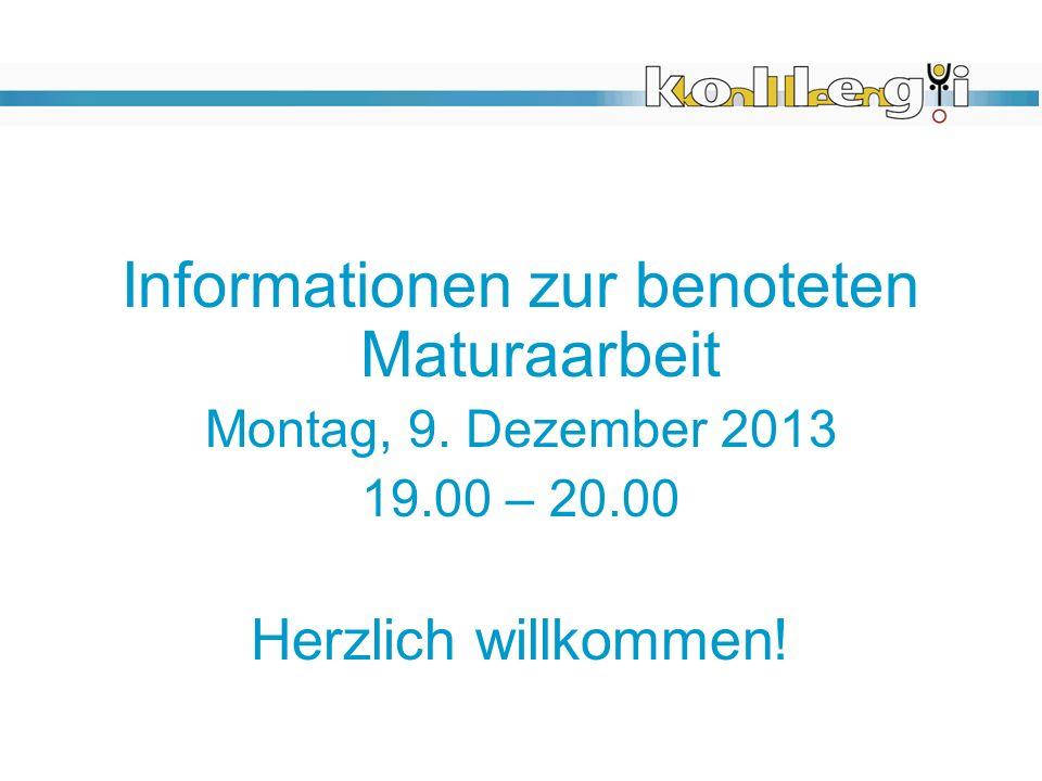 Informationen zur benoteten Maturaarbeit Montag, 9. Dezember 2013 19.00 – 20.00 Herzlich willkommen!