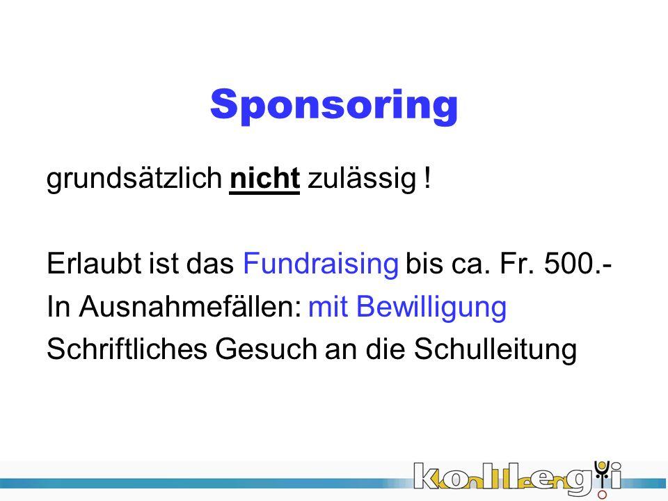 Sponsoring grundsätzlich nicht zulässig ! Erlaubt ist das Fundraising bis ca. Fr. 500.- In Ausnahmefällen: mit Bewilligung Schriftliches Gesuch an die