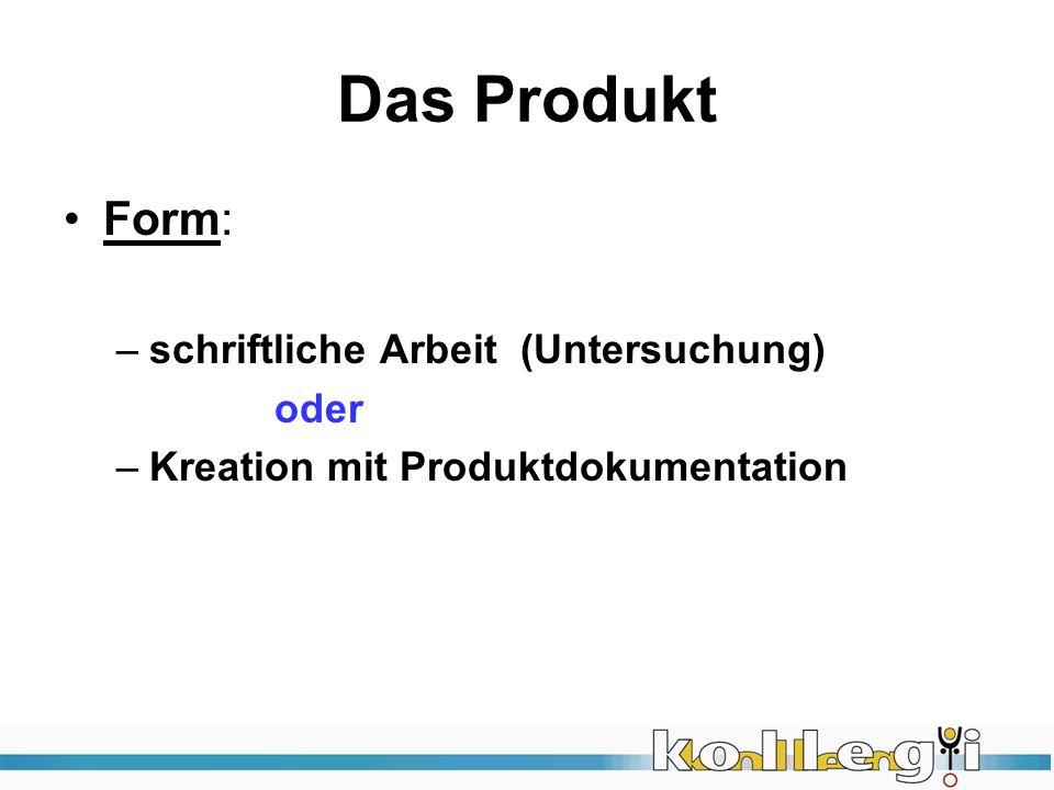 Das Produkt Form: –schriftliche Arbeit (Untersuchung) oder –Kreation mit Produktdokumentation