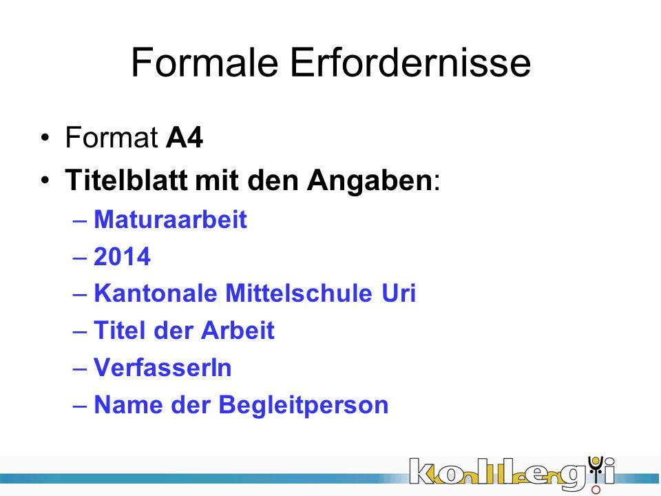 Formale Erfordernisse Format A4 Titelblatt mit den Angaben: –Maturaarbeit –2014 –Kantonale Mittelschule Uri –Titel der Arbeit –VerfasserIn –Name der Begleitperson