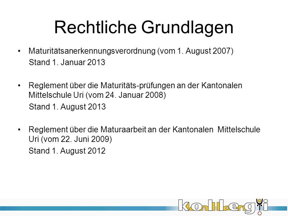 Rechtliche Grundlagen Maturitätsanerkennungsverordnung (vom 1. August 2007) Stand 1. Januar 2013 Reglement über die Maturitäts-prüfungen an der Kanton