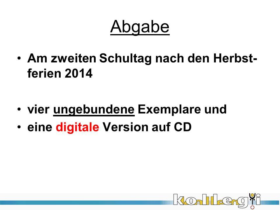 Abgabe Am zweiten Schultag nach den Herbst- ferien 2014 vier ungebundene Exemplare und eine digitale Version auf CD