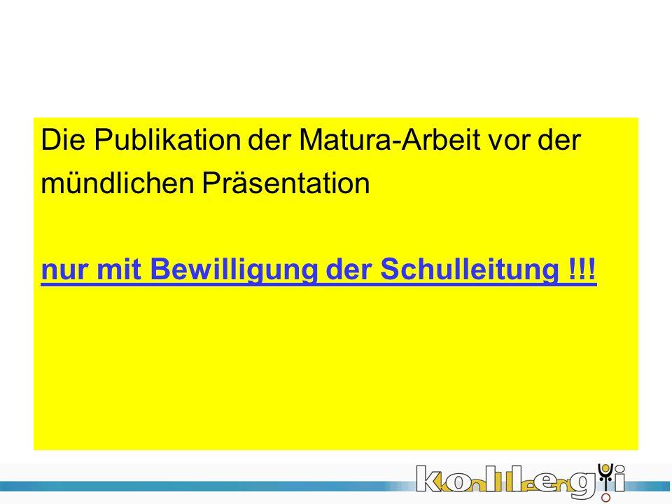 Die Publikation der Matura-Arbeit vor der mündlichen Präsentation nur mit Bewilligung der Schulleitung !!!