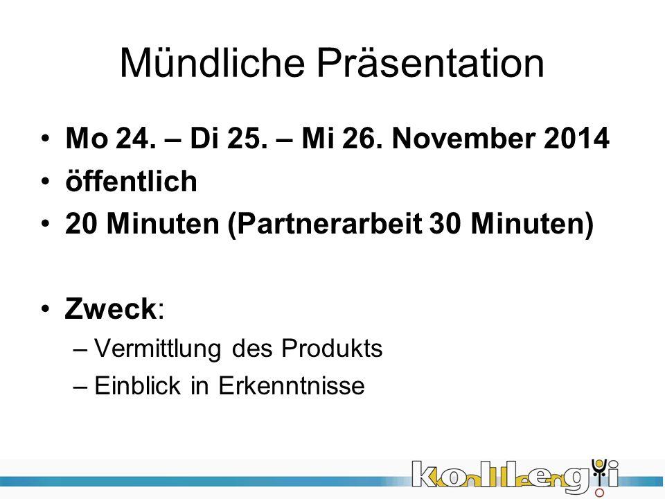 Mündliche Präsentation Mo 24. – Di 25. – Mi 26. November 2014 öffentlich 20 Minuten (Partnerarbeit 30 Minuten) Zweck: –Vermittlung des Produkts –Einbl