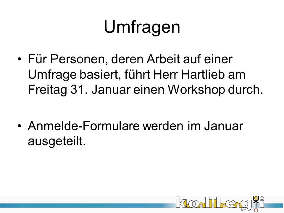 Umfragen Für Personen, deren Arbeit auf einer Umfrage basiert, führt Herr Hartlieb am Freitag 31. Januar einen Workshop durch. Anmelde-Formulare werde