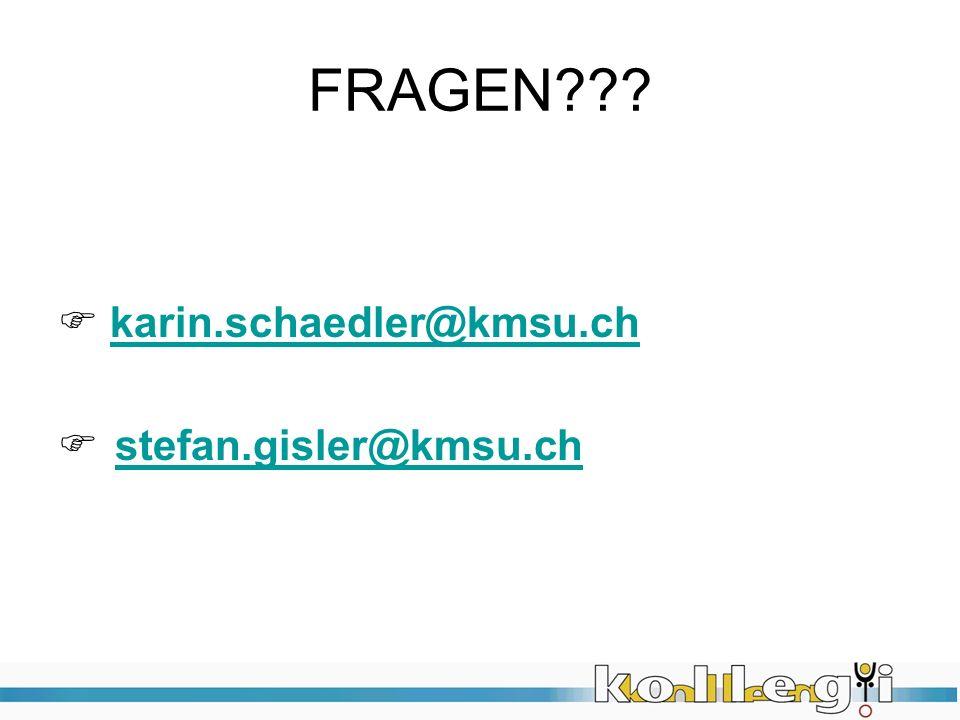 FRAGEN??? karin.schaedler@kmsu.chkarin.schaedler@kmsu.ch stefan.gisler@kmsu.ch