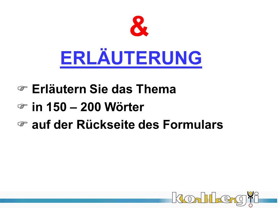 & Erläutern Sie das Thema in 150 – 200 Wörter auf der Rückseite des Formulars ERLÄUTERUNG