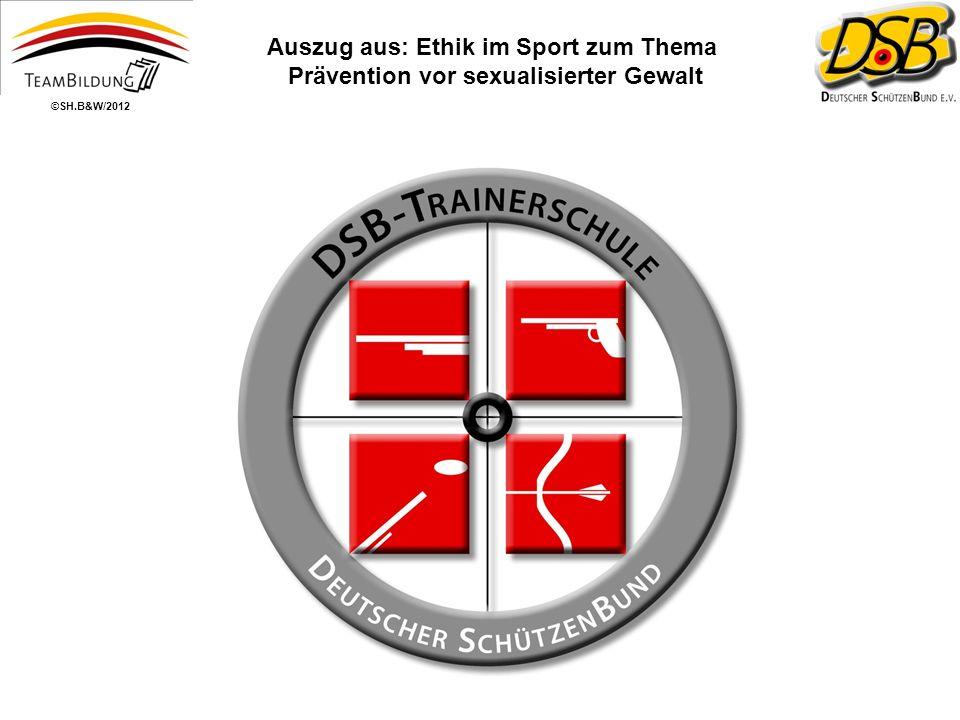 Auszug aus: Ethik im Sport zum Thema Prävention vor sexualisierter Gewalt ©SH.B&W/2012
