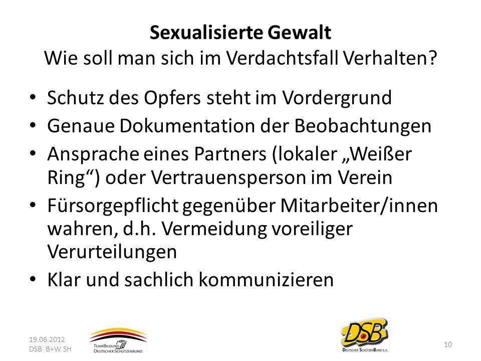 Sexualisierte Gewalt Wie soll man sich im Verdachtsfall Verhalten? Schutz des Opfers steht im Vordergrund Genaue Dokumentation der Beobachtungen Anspr