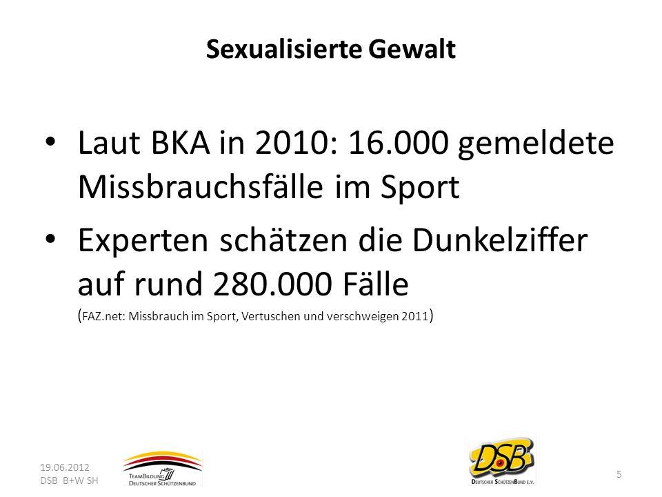 Sexualisierte Gewalt Laut BKA in 2010: 16.000 gemeldete Missbrauchsfälle im Sport Experten schätzen die Dunkelziffer auf rund 280.000 Fälle ( FAZ.net: