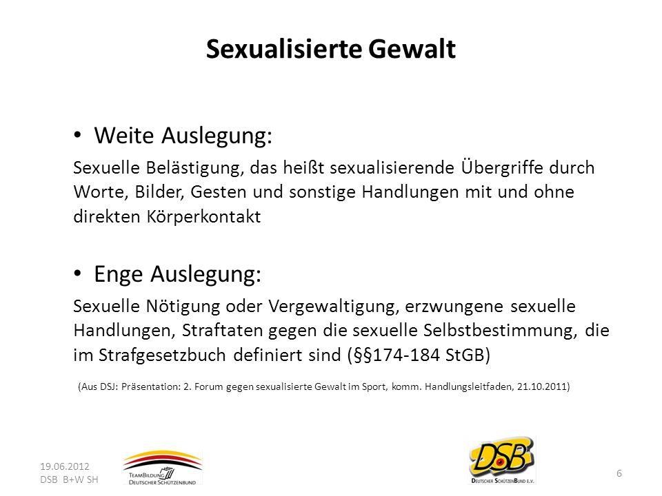Sexualisierte Gewalt Weite Auslegung: Sexuelle Belästigung, das heißt sexualisierende Übergriffe durch Worte, Bilder, Gesten und sonstige Handlungen m