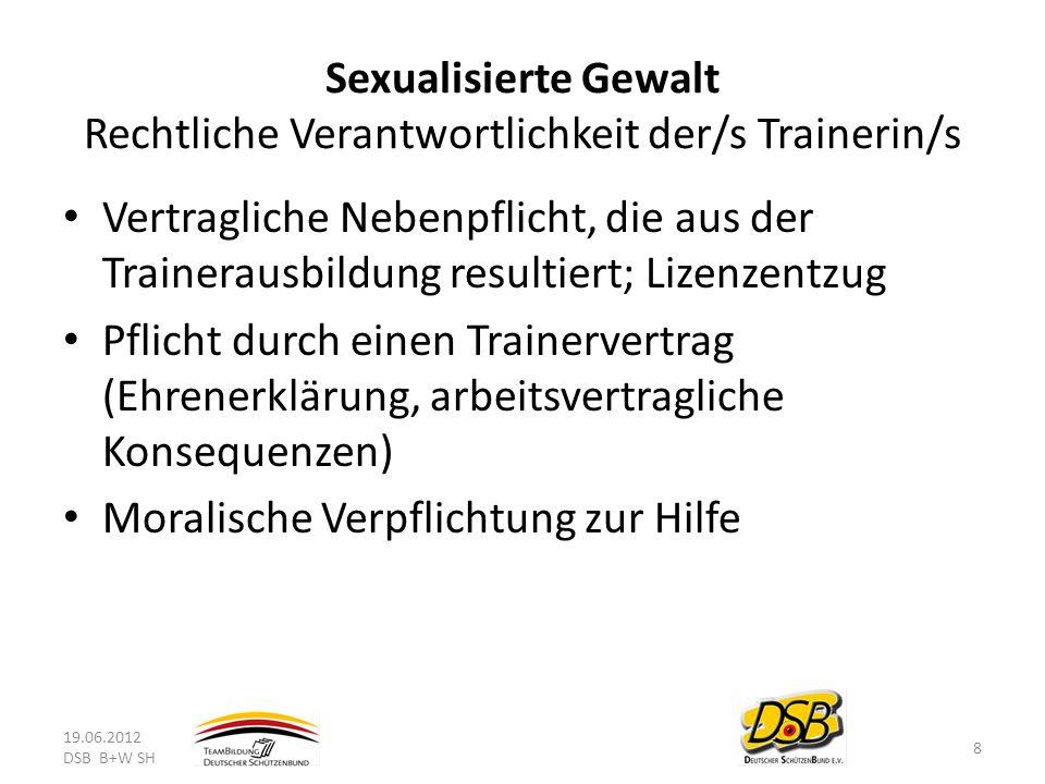 Sexualisierte Gewalt Rechtliche Verantwortlichkeit der/s Trainerin/s Vertragliche Nebenpflicht, die aus der Trainerausbildung resultiert; Lizenzentzug