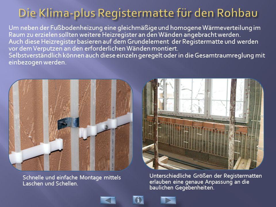 Um neben der Fußbodenheizung eine gleichmäßige und homogene Wärmeverteilung im Raum zu erzielen sollten weitere Heizregister an den Wänden angebracht werden.