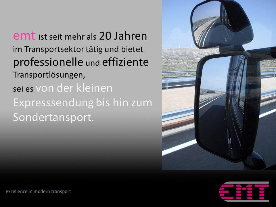 emt in nummern… Transporteinheiten Mehr als 20 Jahre Erfahrung Länder direkt vor Ihrer Tür, ganz Europa und mehr Euro 5: Fahrzeuge der letzten Generation zum Schutz unserer Umwelt 24 Stunden Service