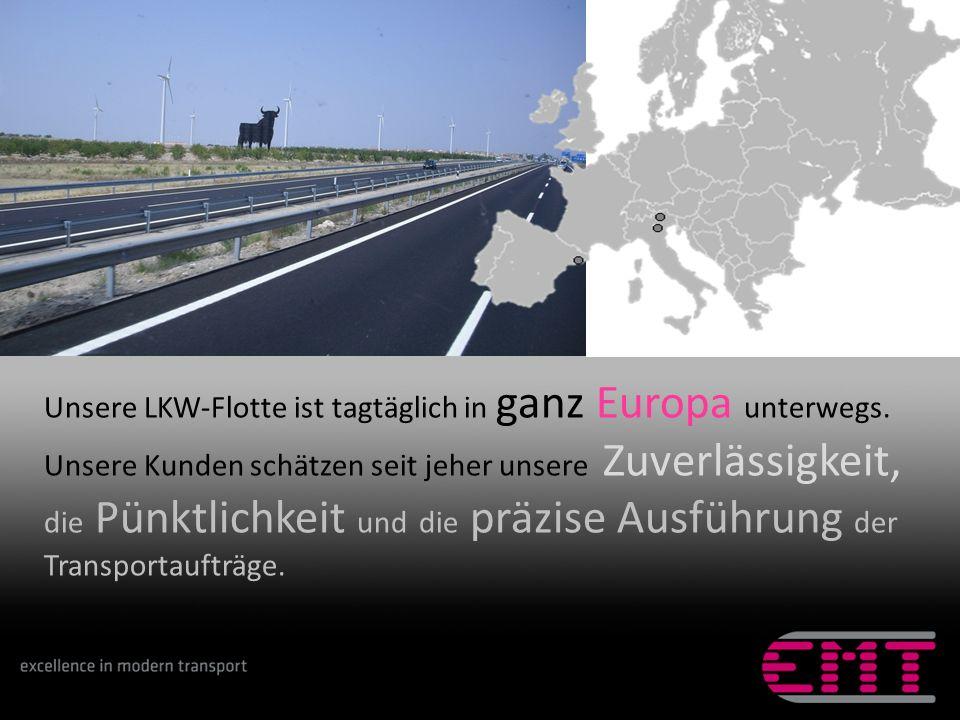 Unsere LKW-Flotte ist tagtäglich in ganz Europa unterwegs. Unsere Kunden schätzen seit jeher unsere Zuverlässigkeit, die Pünktlichkeit und die präzise