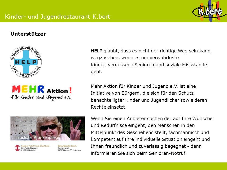Kinder- und Jugendrestaurant K.bert Unterstützer HELP glaubt, dass es nicht der richtige Weg sein kann, wegzusehen, wenn es um verwahrloste Kinder, ve