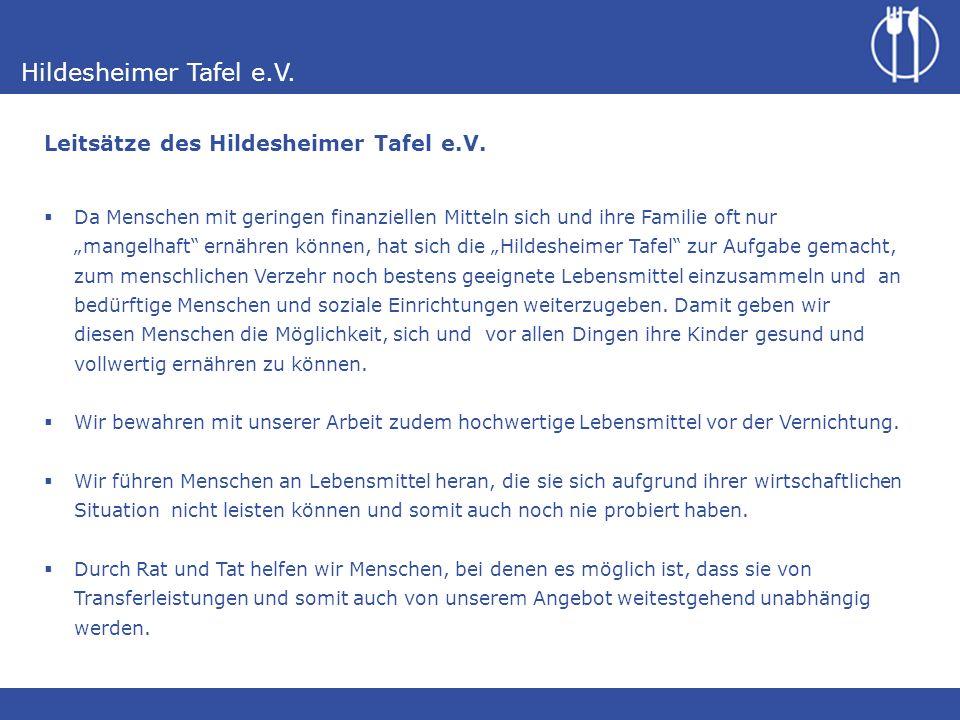 Hildesheimer Tafel e.V. Da Menschen mit geringen finanziellen Mitteln sich und ihre Familie oft nur mangelhaft ernähren können, hat sich die Hildeshei