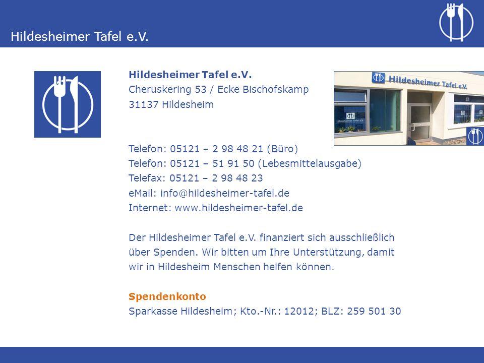 Hildesheimer Tafel e.V. Cheruskering 53 / Ecke Bischofskamp 31137 Hildesheim Telefon: 05121 – 2 98 48 21 (Büro) Telefon: 05121 – 51 91 50 (Lebesmittel