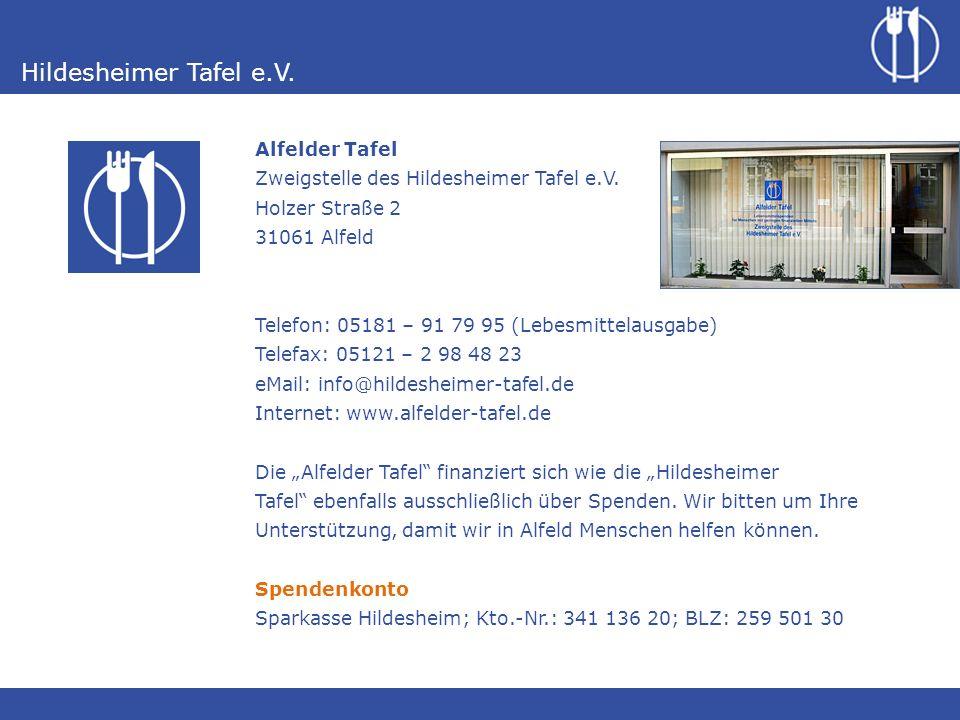 Hildesheimer Tafel e.V. Alfelder Tafel Zweigstelle des Hildesheimer Tafel e.V. Holzer Straße 2 31061 Alfeld Telefon: 05181 – 91 79 95 (Lebesmittelausg