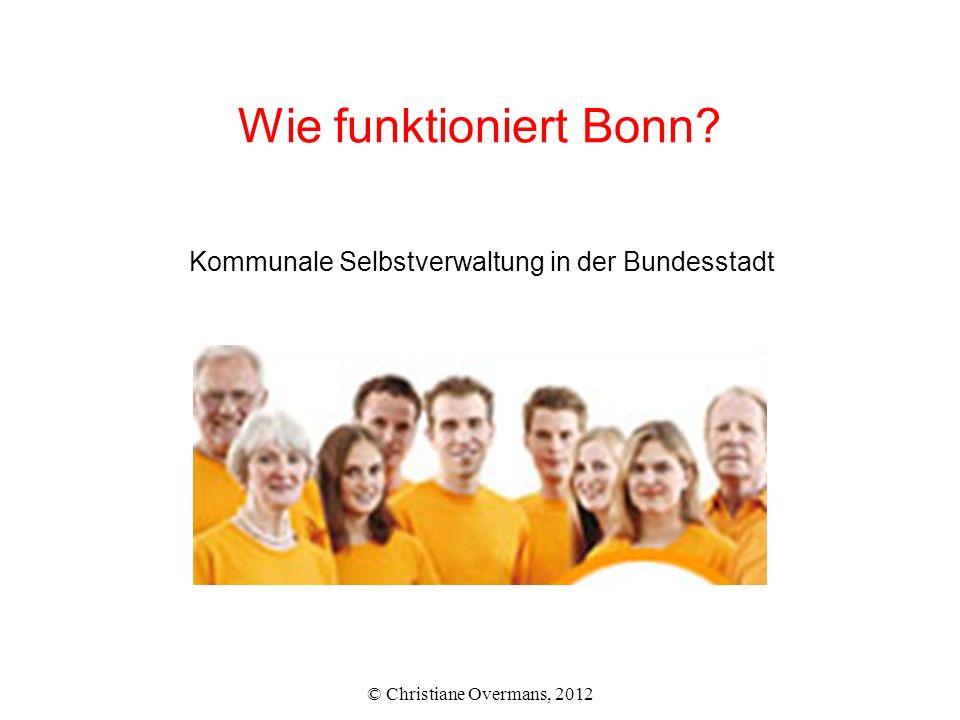 Wie funktioniert Bonn? Kommunale Selbstverwaltung in der Bundesstadt © Christiane Overmans, 2012
