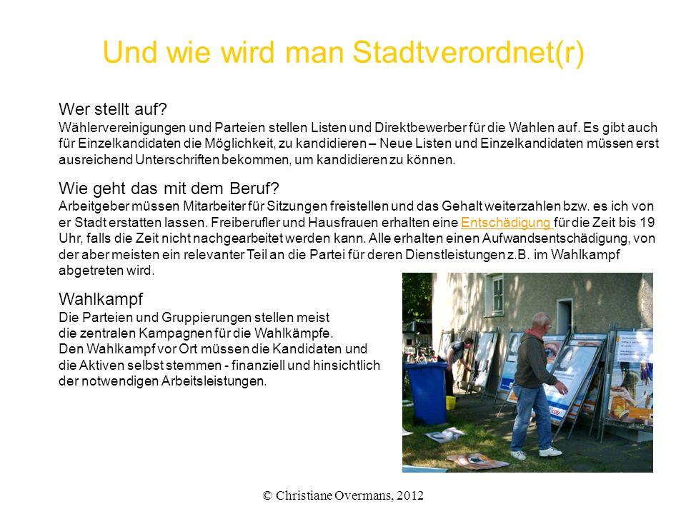 Und wie wird man Stadtverordnet(r) © Christiane Overmans, 2012 Wer stellt auf? Wählervereinigungen und Parteien stellen Listen und Direktbewerber für