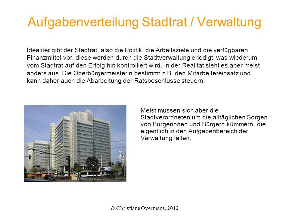 Aufgabenverteilung Stadtrat / Verwaltung Idealiter gibt der Stadtrat, also die Politik, die Arbeitsziele und die verfügbaren Finanzmittel vor, diese w