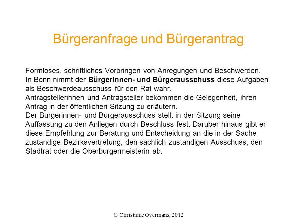 Bürgeranfrage und Bürgerantrag Formloses, schriftliches Vorbringen von Anregungen und Beschwerden. In Bonn nimmt der Bürgerinnen- und Bürgerausschuss