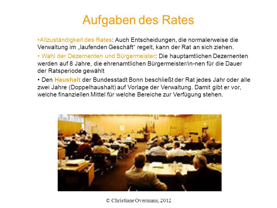 Aufgaben des Rates © Christiane Overmans, 2012 Allzuständigkeit des Rates: Auch Entscheidungen, die normalerweise die Verwaltung im laufenden Geschäft