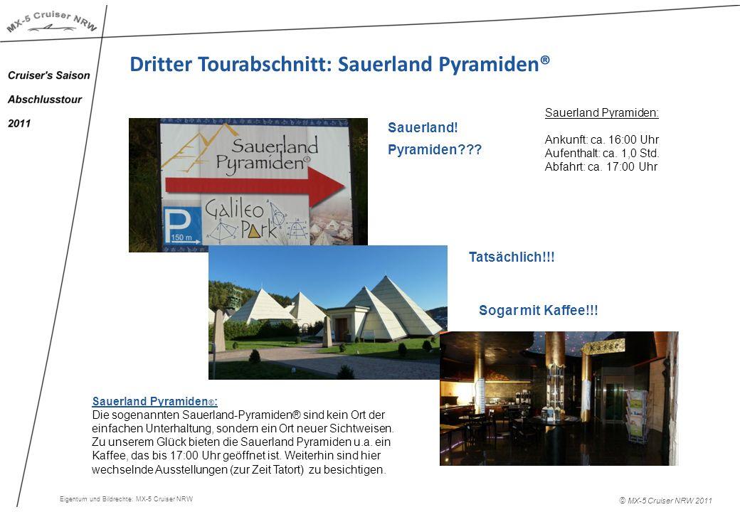 © MX-5 Cruiser NRW 2011 Dritter Tourabschnitt: Sauerland Pyramiden® Sauerland Pyramiden: Ankunft: ca. 16:00 Uhr Aufenthalt: ca. 1,0 Std. Abfahrt: ca.