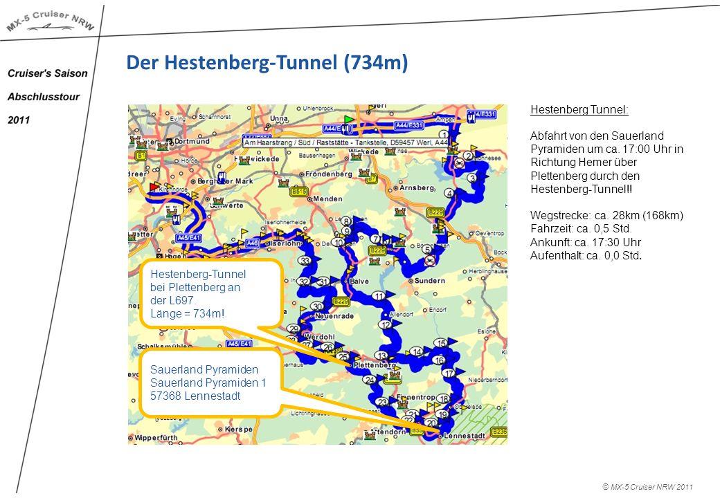 © MX-5 Cruiser NRW 2011 Der Hestenberg-Tunnel (734m) Hestenberg Tunnel: Abfahrt von den Sauerland Pyramiden um ca. 17:00 Uhr in Richtung Hemer über Pl
