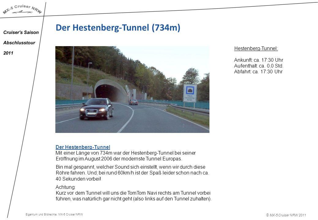 © MX-5 Cruiser NRW 2011 Der Hestenberg-Tunnel (734m) Hestenberg-Tunnel: Ankunft: ca. 17:30 Uhr Aufenthalt: ca. 0,0 Std. Abfahrt: ca. 17:30 Uhr Der Hes
