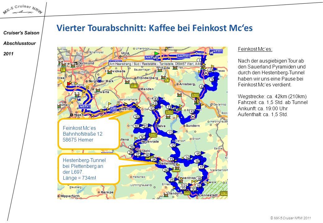 © MX-5 Cruiser NRW 2011 Vierter Tourabschnitt: Kaffee bei Feinkost Mces Feinkost Mces: Nach der ausgiebigen Tour ab den Sauerland Pyramiden und durch den Hestenberg-Tunnel haben wir uns eine Pause bei Feinkost Mces verdient.