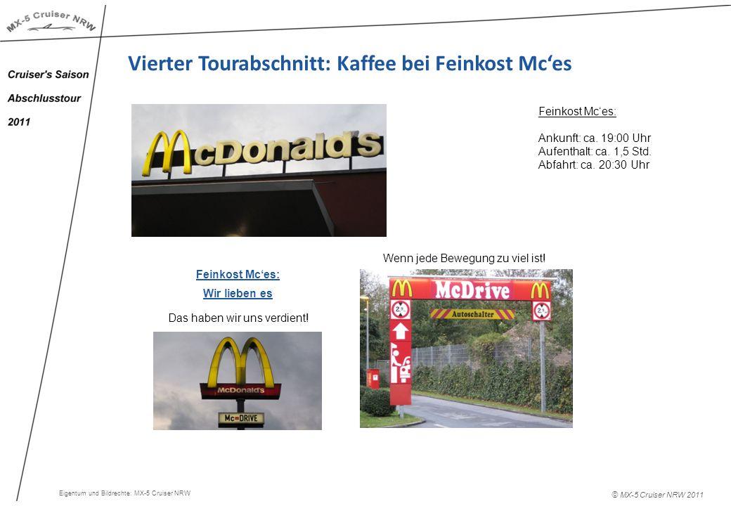 © MX-5 Cruiser NRW 2011 Vierter Tourabschnitt: Kaffee bei Feinkost Mces Feinkost Mces: Ankunft: ca. 19:00 Uhr Aufenthalt: ca. 1,5 Std. Abfahrt: ca. 20
