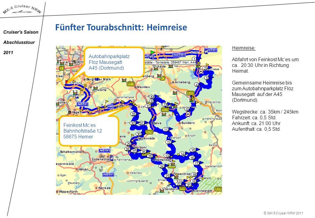 © MX-5 Cruiser NRW 2011 Fünfter Tourabschnitt: Heimreise Heimreise: Abfahrt von Feinkost Mces um ca. 20:30 Uhr in Richtung Heimat. Gemeinsame Heimreis