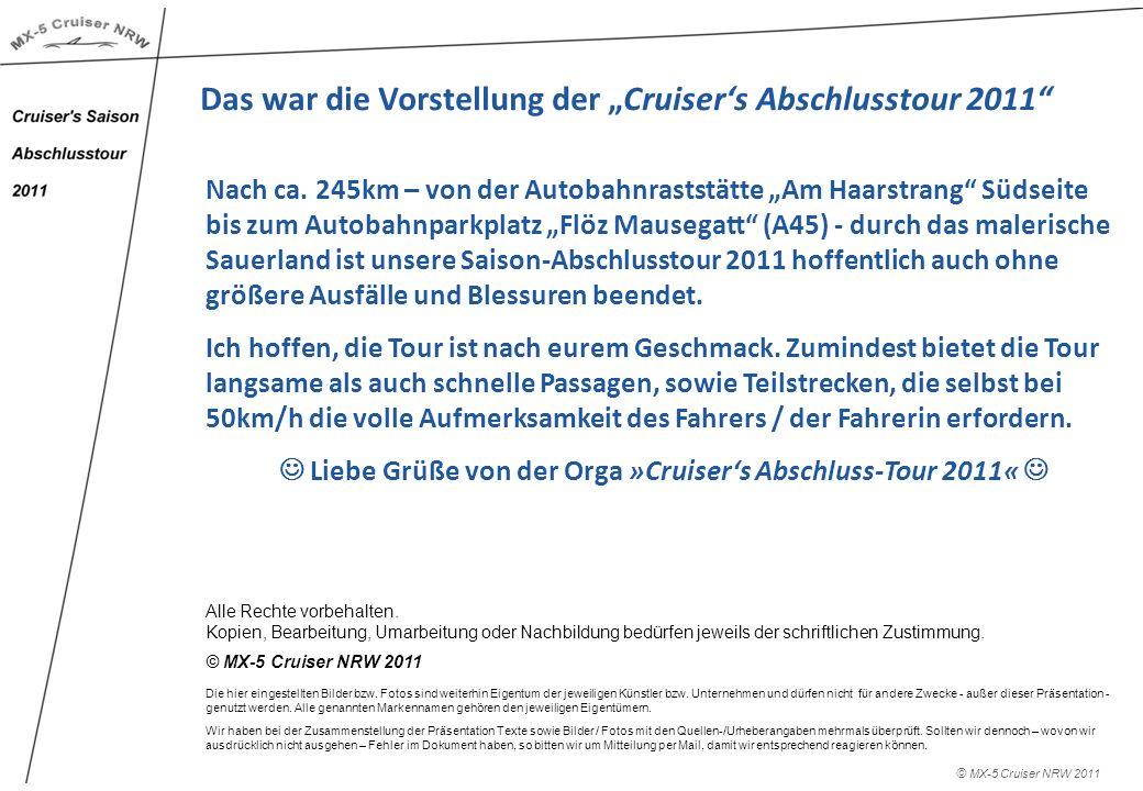 © MX-5 Cruiser NRW 2011 Das war die Vorstellung der Cruisers Abschlusstour 2011 Nach ca. 245km – von der Autobahnraststätte Am Haarstrang Südseite bis