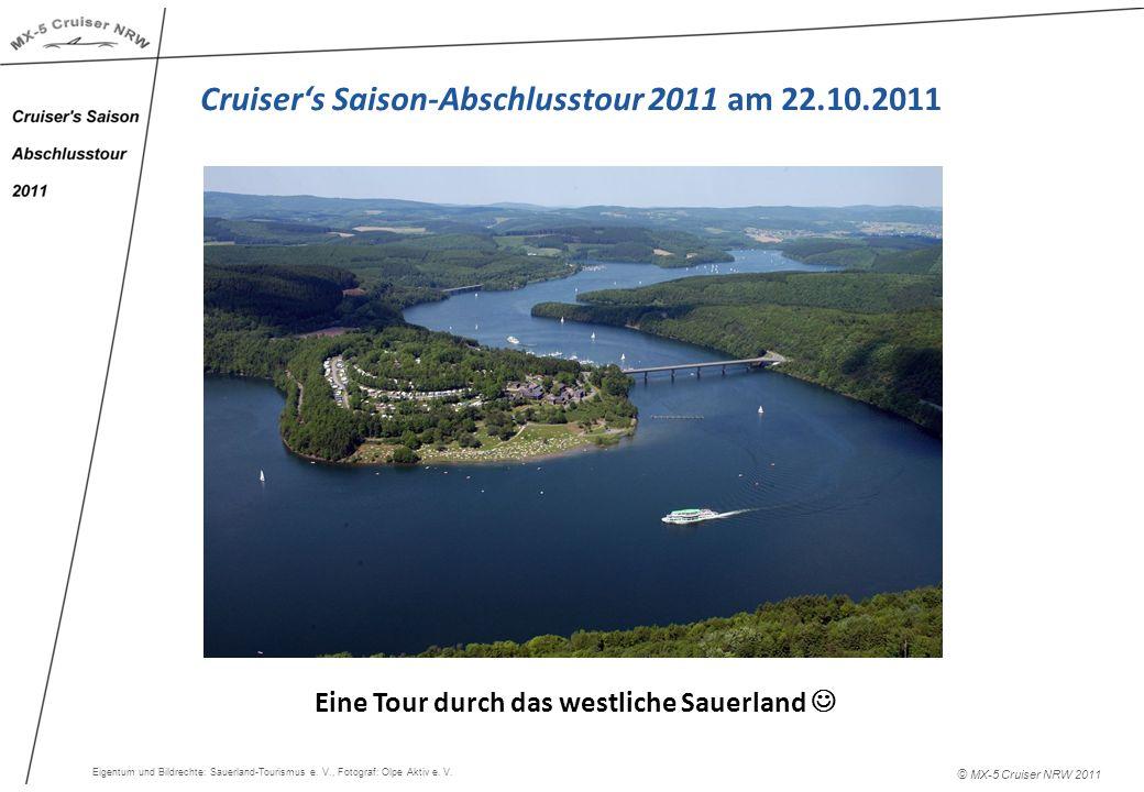 © MX-5 Cruiser NRW 2011 Eine Tour durch das westliche Sauerland Cruisers Saison-Abschlusstour 2011 am 22.10.2011 Eigentum und Bildrechte: Sauerland-To