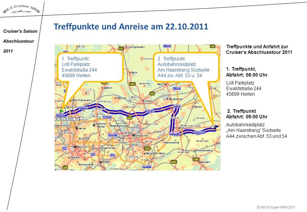 © MX-5 Cruiser NRW 2011 Treffpunkte und Anreise am 22.10.2011 1. Treffpunkt: Lidl Parkplatz Ewaldstraße 244 45699 Herten 2. Treffpunkt: Autobahnrastpl
